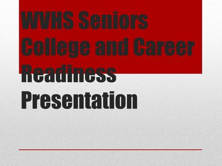 WVHS Seniors College and Career Readiness Presentation.