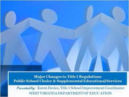 Major Changes to Title I Regulations Public School Choice & Supplemental Educational Services Presented by: Karen Davies, Title I School Improvement Coordinator.