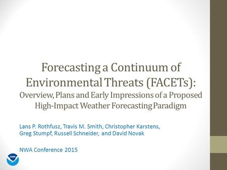 Forecasting a Continuum of Environmental Threats (FACETs): Overview, Plans and Early Impressions of a Proposed High-Impact Weather Forecasting Paradigm.