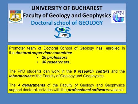 UNIVERSITY OF BUCHAREST Faculty of Geology and Geophysics Doctoral school of GEOLOGY Promoter team of Doctoral School of Geology has, enrolled in the doctoral.