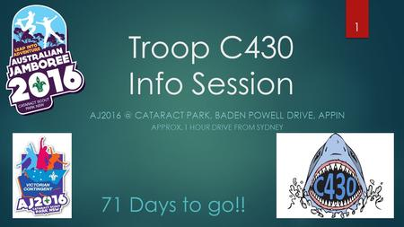 Troop C430 Info Session CATARACT PARK, BADEN POWELL DRIVE, APPIN APPROX. 1 HOUR DRIVE FROM SYDNEY 71 Days to go!! 1.