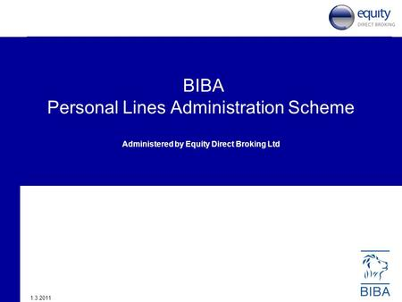 BIBA Personal Lines Administration Scheme Administered by Equity Direct Broking Ltd 1.3.2011.