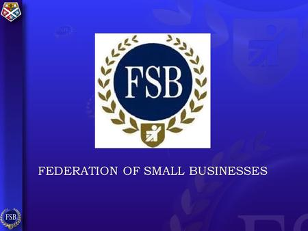 FEDERATION OF SMALL BUSINESSES. Profile by employment 91% of businesses employ 4 or less 7% of businesses employ 5 to 20 Only 2% of businesses employ.