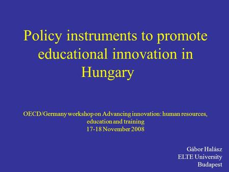 Policy instruments to promote educational innovation in Hungary OECD/Germany workshop on Advancing innovation: human resources, education and training.
