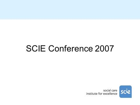 SCIE Conference 2007. Welcome Allan Bowman Chair of SCIE.