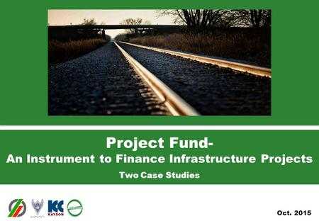 Oct. 2015 Project Fund- An Instrument to Finance Infrastructure Projects Two Case Studies.