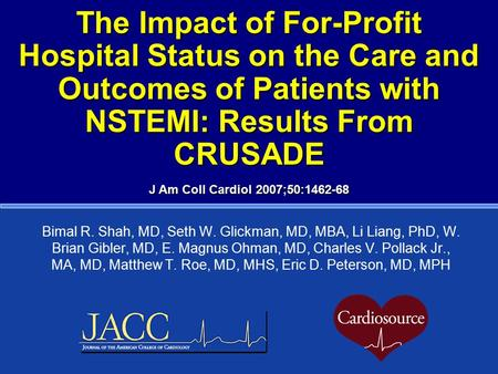The Impact of For-Profit Hospital Status on the Care and Outcomes of Patients with NSTEMI: Results From CRUSADE Bimal R. Shah, MD, Seth W. Glickman, MD,