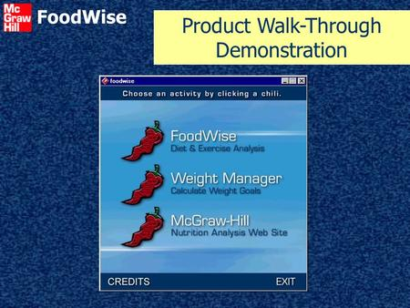 FoodWise Product Walk-Through Demonstration. FoodWise ? ? ? What is FoodWise? New diet analysis program from McGraw-Hill Based upon professional program.