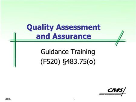 1 2006 Guidance Training (F520) §483.75(o) Quality Assessment and Assurance.