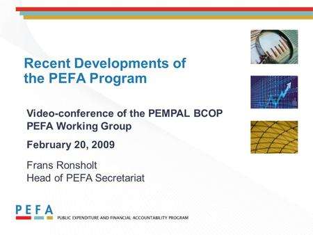 Recent Developments of the PEFA Program Video-conference of the PEMPAL BCOP PEFA Working Group February 20, 2009 Frans Ronsholt Head of PEFA Secretariat.