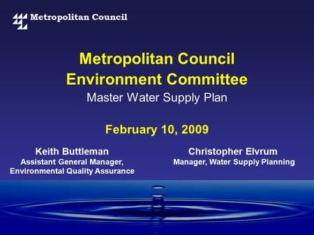 Metropolitan Council Environment Committee Master Water Supply Plan February 10, 2009 Christopher Elvrum Manager, Water Supply Planning Keith Buttleman.