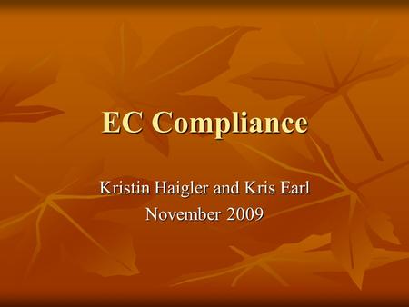 EC Compliance Kristin Haigler and Kris Earl November 2009.