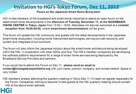 Invitation to HGI's Tokyo Forum, Dec 11, 2012 Focus on the Japanese Smart Home Ecosystem HGI invites members of the broadband and smart-home industries.