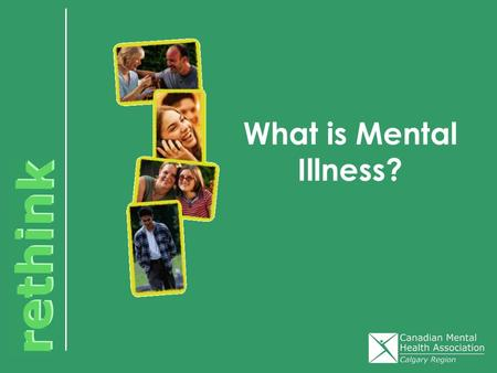 What is Mental Illness?. Not just highs & lows in feelings Disease of the mind Disorder of thought, mood, perception, orientation and memory.