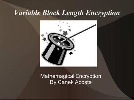 Variable Block Length Encryption Mathemagical Encryption By Canek Acosta.