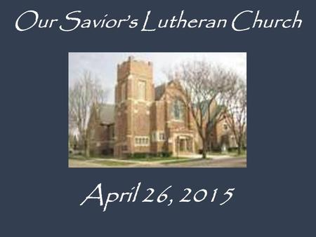 April 26, 2015 Our Savior's Lutheran Church. Thursday, May 7th, at OLA starting at 6:00 pm. Please RSVP to Karen Stevens by May 1st. Come and enjoy.