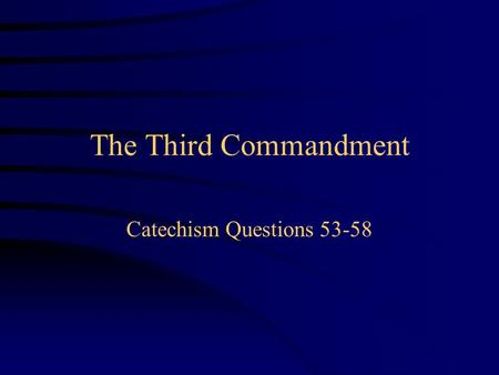 The Third Commandment Catechism Questions 53-58.