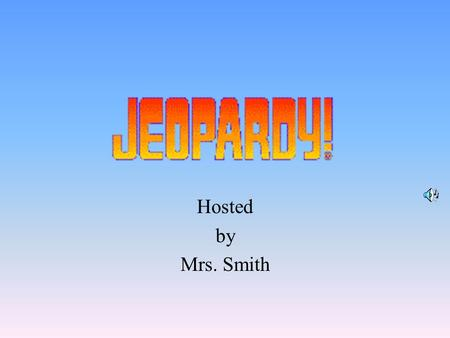 Hosted by Mrs. Smith 100 200 400 300 400 ABCD 300 200 400 200 100 500 100 200 300 400 500 E.