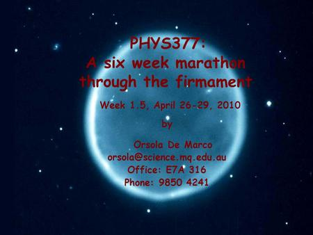 PHYS377: A six week marathon through the firmament by Orsola De Marco Office: E7A 316 Phone: 9850 4241 Week 1.5, April 26-29,