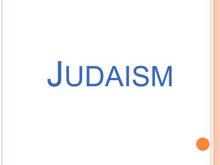 J UDAISM. N AME OF F OLLOWERS 1. Followers of Judaism are called Jews.