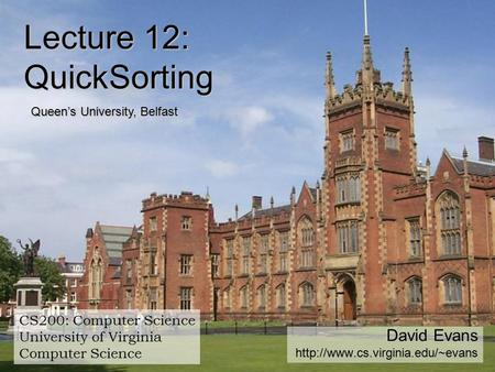 David Evans  CS200: Computer Science University of Virginia Computer Science Lecture 12: QuickSorting Queen's University,
