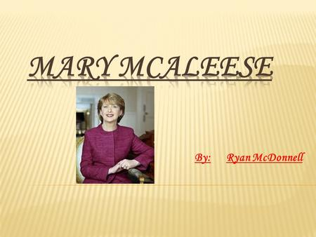 By:Ryan McDonnell.  Mary Patricia McAleese  Born June 27 th 1951 in Ardoyne, north Belfast  She is Roman Catholic  Married to Martin McAleese  They.
