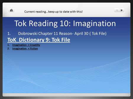 Tok Reading 10: Imagination 1.Dobrowski Chapter 11 Reason- April 30 ( Tok File) ToK Dictionary 9: Tok File 1.Imagination + Creatiity 2.Imagination + Fiction.