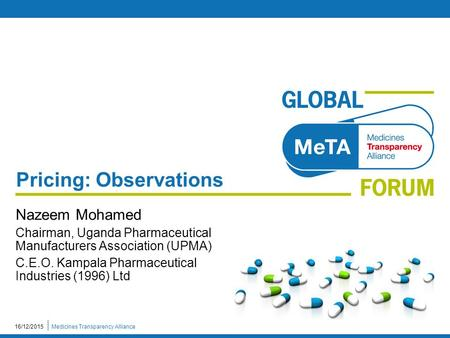 Medicines Transparency Alliance16/12/2015 Pricing: Observations Nazeem Mohamed Chairman, Uganda Pharmaceutical Manufacturers Association (UPMA) C.E.O.