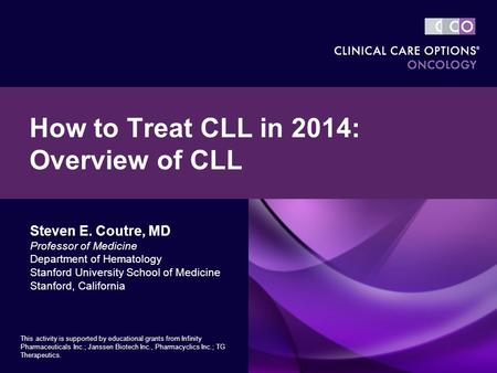 Steven E. Coutre, MD Professor of Medicine Department of Hematology Stanford University School of Medicine Stanford, California How to Treat CLL in 2014: