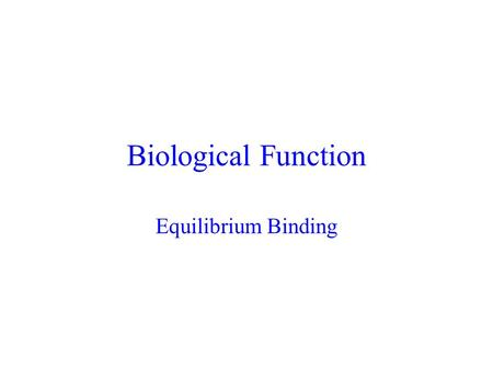Biological Function Equilibrium Binding. Many processes in biochemistry and pharmacology involve the reversible binding of one molecule to another and.