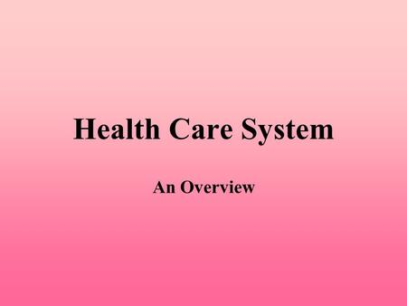 Health Care System An Overview. Introduction Many possible health care systems. Health care is one of the largest and fastest growing industries in U.S.