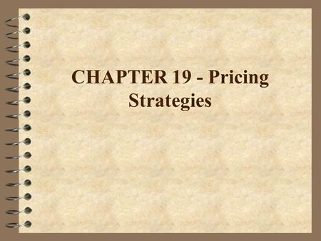 CHAPTER 19 - Pricing Strategies. PRICING STRATEGIES 1. SKIMMING –involves use of relatively high price compared to competitor prices ie. New drug. 2.