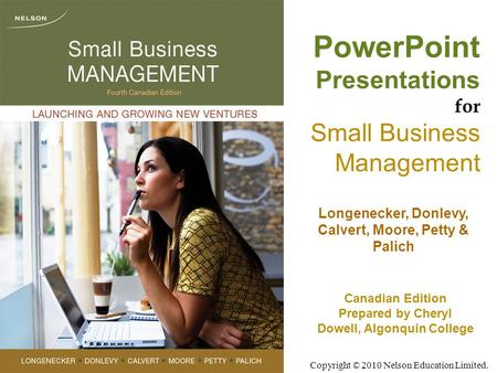 Copyright © 2010 Nelson Education Limited. PowerPoint Presentations for Small Business Management Longenecker, Donlevy, Calvert, Moore, Petty & Palich.