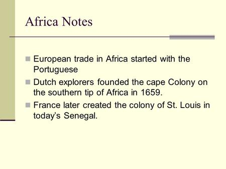 Africa Notes European trade in Africa started with the Portuguese Dutch explorers founded the cape Colony on the southern tip of Africa in 1659. France.