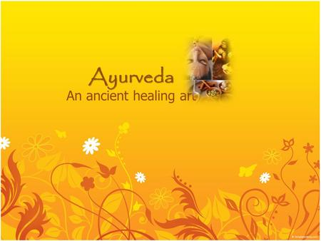 Ayurveda An ancient healing art. The 5 Elements of The Body.