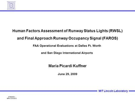 ATM2009-1 MPK 12/16/2015 MIT Lincoln Laboratory Human Factors Assessment of Runway Status Lights (RWSL) and Final Approach Runway Occupancy Signal (FAROS)