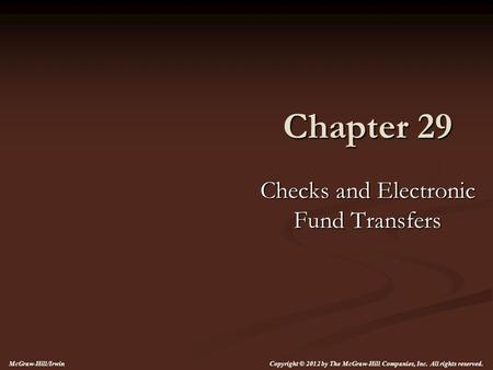 Chapter 29 Checks and Electronic Fund Transfers McGraw-Hill/Irwin Copyright © 2012 by The McGraw-Hill Companies, Inc. All rights reserved.