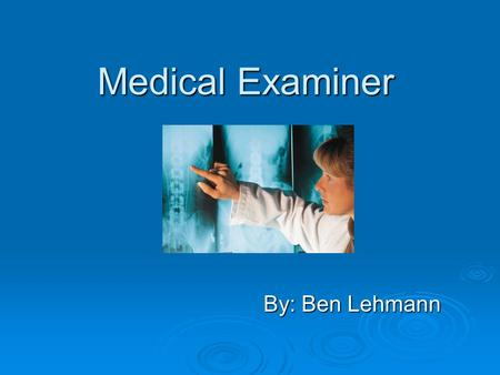 Medical Examiner By: Ben Lehmann. WHAT DO THEY DO?  The Medical Examiner is a forensically trained physician, that investigates violent, suspicious or.