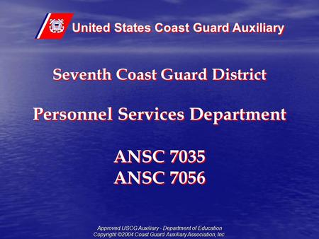 United States Coast Guard Auxiliary Approved USCG Auxiliary - Department of Education Copyright ©2004 Coast Guard Auxiliary Association, Inc. Seventh.