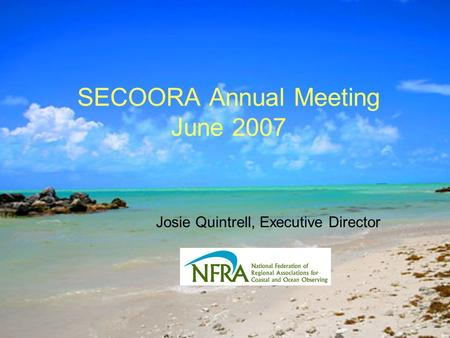 SECOORA Annual Meeting June 2007 Josie Quintrell, Executive Director.