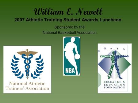 William E. Newell 2007 Athletic Training Student Awards Luncheon Sponsored by the National Basketball Association.