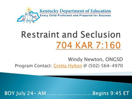 Windy Newton, ONGSD Program Contact: Gretta (502) 564-4970Gretta Hylton BOY July 24- AM………………………Begins 9:45 ET.