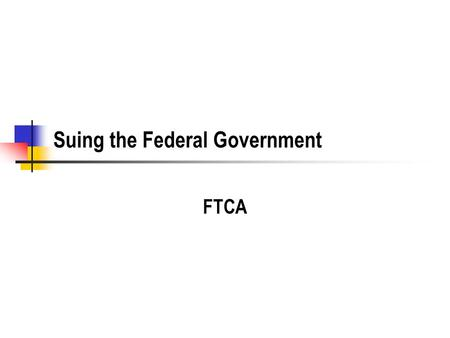 Suing the Federal Government FTCA. History Traditional Sovereign Immunity US Constitution No Money shall be drawn from the Treasury, but in Consequence.