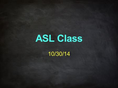 ASL Class 10/30/14. Unit 3:9 Talking About Roommates and Pets Living Arrangement LIVING ALONEWIFE LIVE WITHMOTHER+FATHER MOTHERCHILDREN FATHERFAMILY DAUGHTERBOY+FRIEND.
