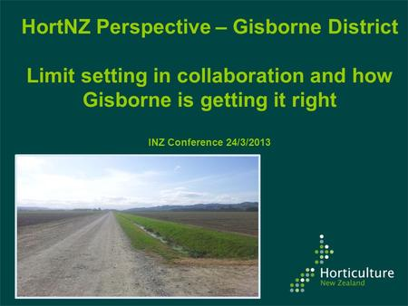 HortNZ Perspective – Gisborne District Limit setting in collaboration and how Gisborne is getting it right INZ Conference 24/3/2013.