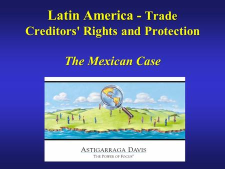 Latin America - Trade Creditors' Rights and Protection The Mexican Case.