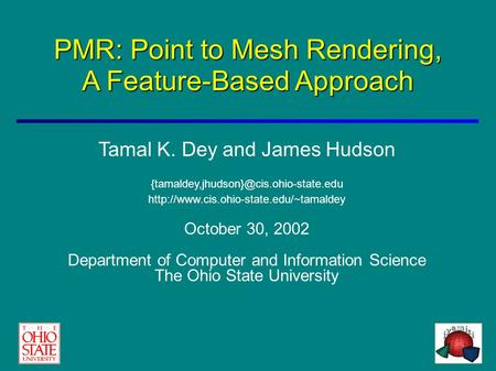 PMR: Point to Mesh Rendering, A Feature-Based Approach Tamal K. Dey and James Hudson