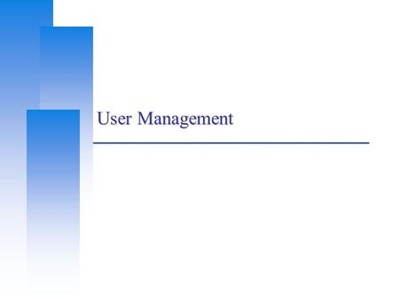 User Management. Adding New Users Computer Center, CS, NCTU 3 ID  User ID, Group ID % id liuyh  uid=10047(liuyh) gid=200(dcs) groups=200(dcs),0(wheel),700(ta),800(security),888(wwwadm)