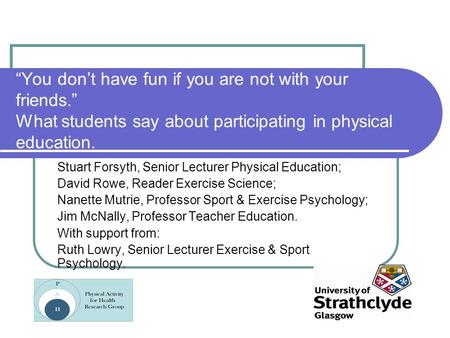 """You don't have fun if you are not with your friends."" What students say about participating in physical education. Stuart Forsyth, Senior Lecturer Physical."