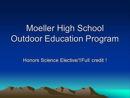 Moeller High School Outdoor Education Program Honors Science Elective/1Full credit !